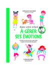 Aidez votre enfant à gérer ses émotions GERER EMOTIONS / 20PJME005LIB999